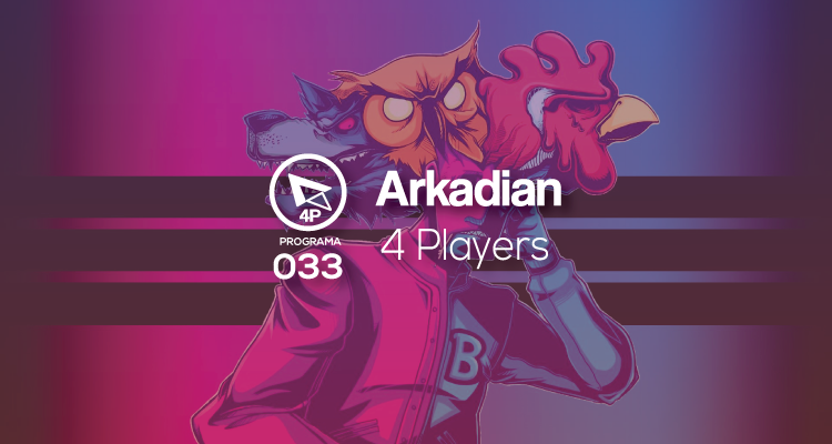 Arkadian 4 Players | Programa 033