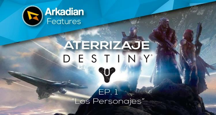 "Features | Aterrizaje a Destiny Ep. 1 ""Los Personajes"""