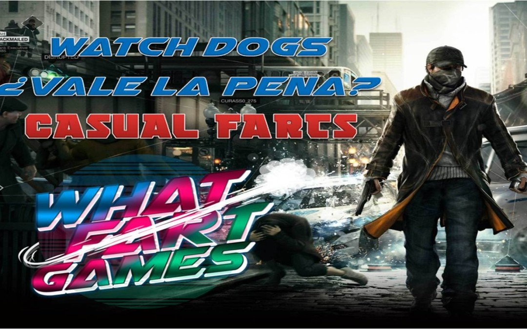 What Fart Games | ¿Vale la pena Watch Dogs? (Casual Farts)